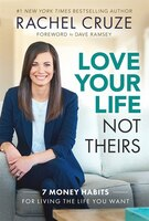 Love Your Life Not Theirs: 7 Money Habits For Living The Life You Want: 7 Money Habits for Living…