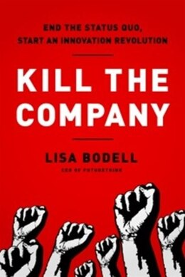 Book Kill the Company: End the Status Quo, Start an Innovation Revolution by Lisa Bodell