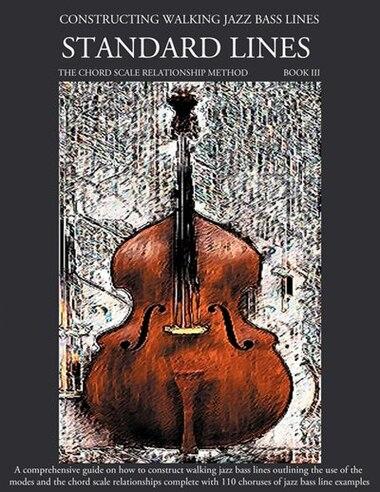 Constructing Walking Jazz Bass Lines Book Iii - Walking Bass Lines - Standard Lines by Steven Mooney