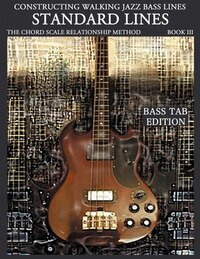 Constructing Walking Jazz Bass Lines Book III - Walking Bass Lines - Standard Lines Bass Tab Edition