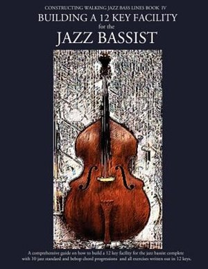 Constructing Walking Jazz Bass Lines Book Iv - Building A 12 Key Facility For The Jazz Bassist: Book & Mp3 Playalong by Steven Mooney