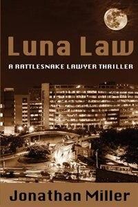 Luna Law: A Rattlesnake Lawyer Thriller