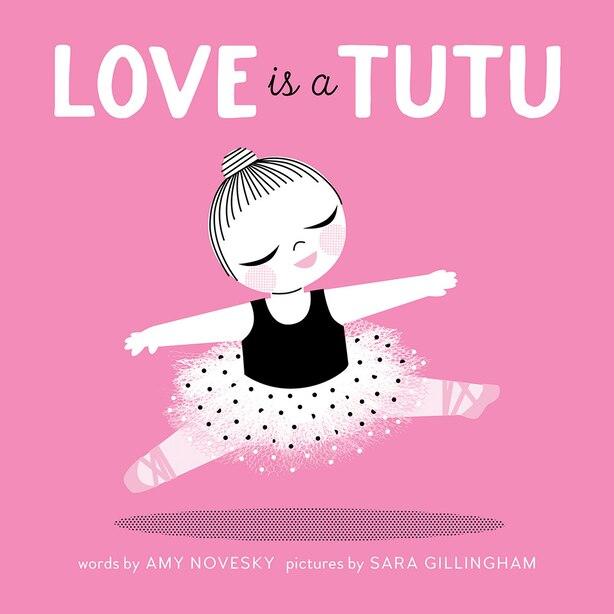 Love Is A Tutu by Amy Novesky