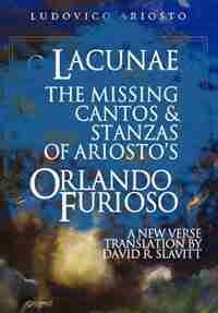 Lacunae: The Missing Cantos & Stanzas Of Ariosto's Orlando Furioso by David R. Slavitt