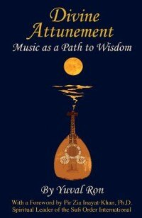 Divine Attunement: Music as a Path to Wisdom by Yuval Ron