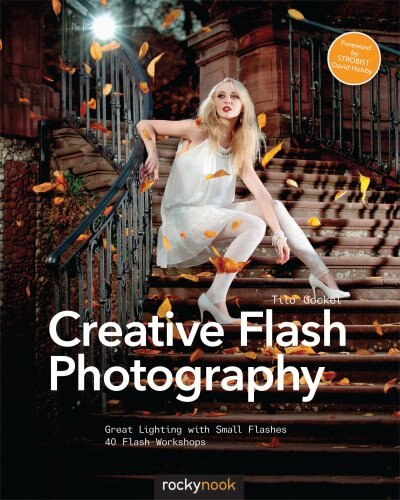 Creative Flash Photography: Great Lighting With Small Flashes: 40 Flash Workshops by Tilo Gockel