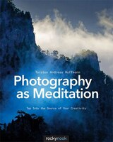 Photography As Meditation: Tap Into The Source Of Your Creativity