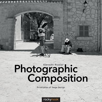 Photographic Composition: Principles Of Image Design by Albrecht Rissler