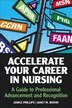 Accelerate Your Career In Nursing: A Guide To Professional Advancement And Recognition by Janice Phillips