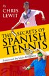 The Secrets Of Spanish Tennis by Chris Lewit