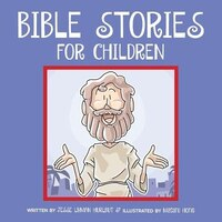 Bible Stories for Children: Classic Bible Stories Every Child Should Know