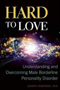 Hard to Love: Understanding and Overcoming Male Borderline Personality Disorder