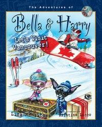 Let's Visit Vancouver!: Adventures Of Bella & Harry