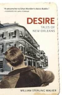 Desire: Tales Of New Orleans by William Sterling Walker