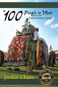 """100 People to Meet Before You Die"" Travel to Exotic Cultures by Jackie Chase"