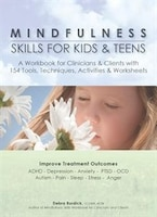 Mindfulness Skills For Kids & Teens: A Workbook For Clinicans & Clients With 154 Tools, Techniques…