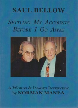 Book Saul Bellow: Settling My Accounts Before I Go Away by Saul Bellow