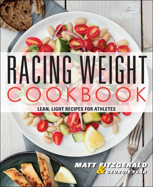 Racing Weight Cookbook: Lean, Light Recipes For Athletes by Matt Fitzgerald