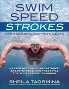 Swim Speed Strokes For Swimmers And Triathletes: Master Freestyle, Butterfly, Breaststroke And…