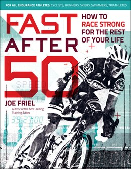 Book Fast After 50: How To Race Strong For The Rest Of Your Life by Joe Friel