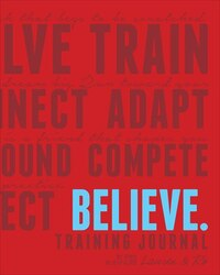Believe Training Journal (classic Red): Training And Inspirational Journal For Runners