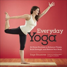 Book Everyday Yoga: At-home Routines To Enhance Fitness, Build Strength, And Restore Your Body by Sage Rountree