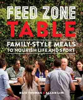 Feed Zone Table: Family-style Meals To Nourish Life And Sport by Biju K. Thomas