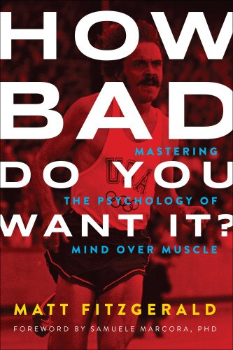 How Bad Do You Want It?: Mastering The Psychology Of Mind Over Muscle by Matt Fitzgerald