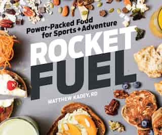 Rocket Fuel: Power-packed Food For Sports And Adventure by Matthew Kadey