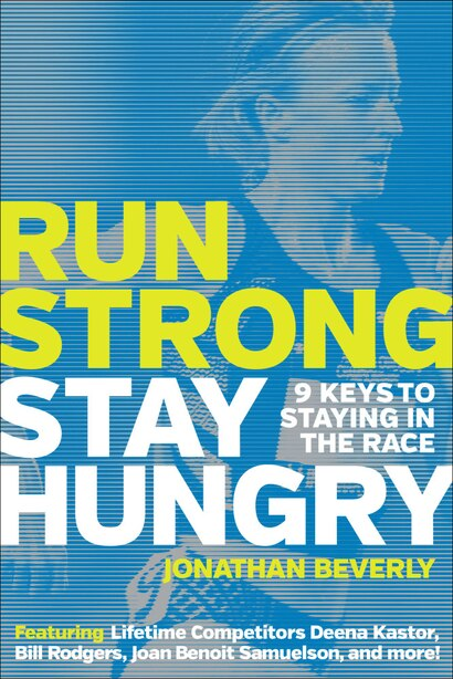 Run Strong, Stay Hungry: 9 Keys To Staying In The Race by Jonathan Beverly