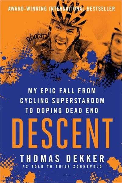 Descent: My Epic Fall From Cycling Superstardom To Doping Dead End by Thomas Dekker