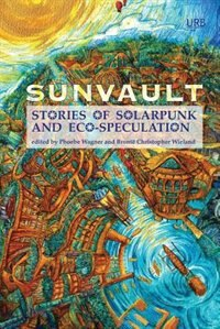 Sunvault: Stories of Solarpunk and Eco-Speculation by Daniel José Older