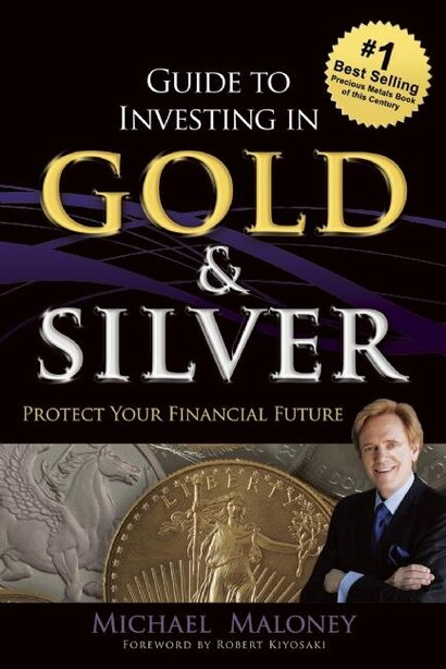 Guide To Investing in Gold & Silver: Protect Your Financial Future de Michael Maloney