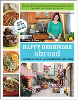 Happy Herbivore Abroad: A Travelogue and Over 135 Fat-Free and Low-Fat Vegan Recipes from Around…