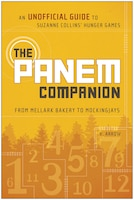The Panem Companion: An Unofficial Guide to Suzanne Collins' Hunger Games, From Mellark Bakery to…