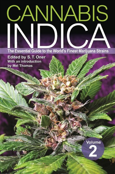 Cannabis Indica Volume 2: The Essential Guide to the World's Finest Marijuana Strains by S. T. Oner