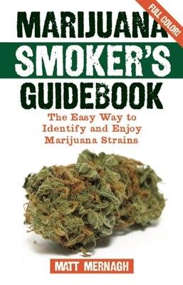 Book Marijuana Smoker's Guidebook: The Easy Way to Identify and Enjoy Marijuana Strains by Matt Mernagh