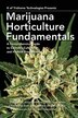 Marijuana Horticulture Fundamentals: A Comprehensive Guide To Cannabis Cultivation And Hashish Production by K Of Trichome Technologies