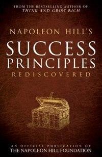 Napoleon Hill's Success Principles Rediscovered by Napoleon Hill