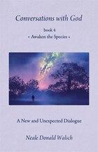 Conversations With God, Book 4: Awaken The Species