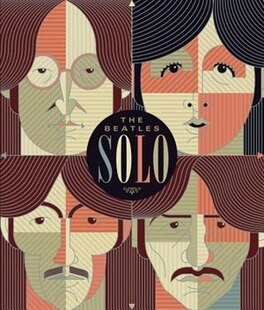 The Beatles Solo: The Illustrated Chronicles Of  John, Paul, George, And Ringo After The Beatles