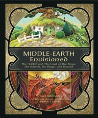 Middle-earth Envisioned: The Hobbit And The Lord Of The Rings: On Screen, On Stage, And Beyond