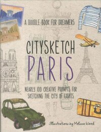 Citysketch Paris: Nearly 100 Creative Prompts For Sketching The City Of Lights