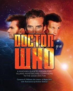 Who's Who Of Doctor Who: A Whovian's Guide To Friends, Foes, Villains, Monsters, And Companions To The Good Doctor by Cameron K. Mcewan