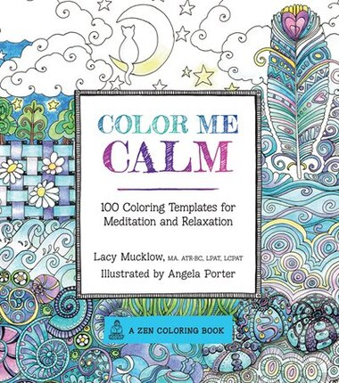 Color Me Calm 100 Coloring Templates For Meditation And Relaxation By Lacy Mucklow
