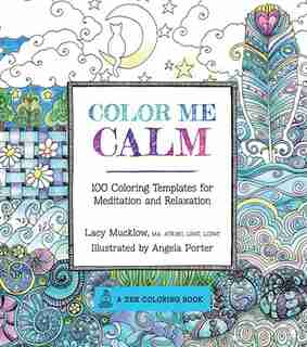 Color Me Calm: 100 Coloring Templates For Meditation And Relaxation by Lacy Mucklow