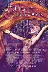 The Night Bazaar: Eleven Haunting Tales of Forbidden Wishes and Dangerous Desires by Lenore Hart