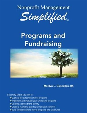 Nonprofit Management Simplified: Programs and Fundraising by Marilyn L. Donnellan
