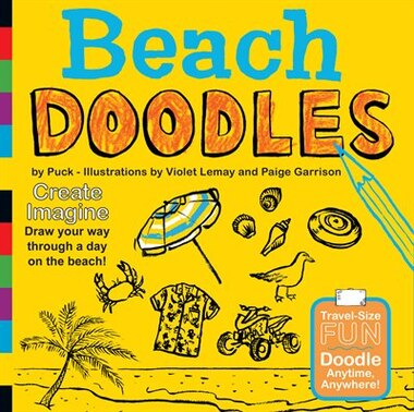 Beach Doodles: Create. Imagine. Draw Your Way Through A Day At The Beach by Puck