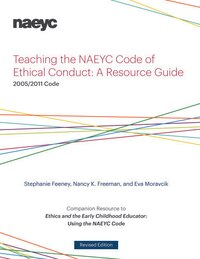 Teaching The Naeyc Code Of Ethical Conduct: A Resource Guide